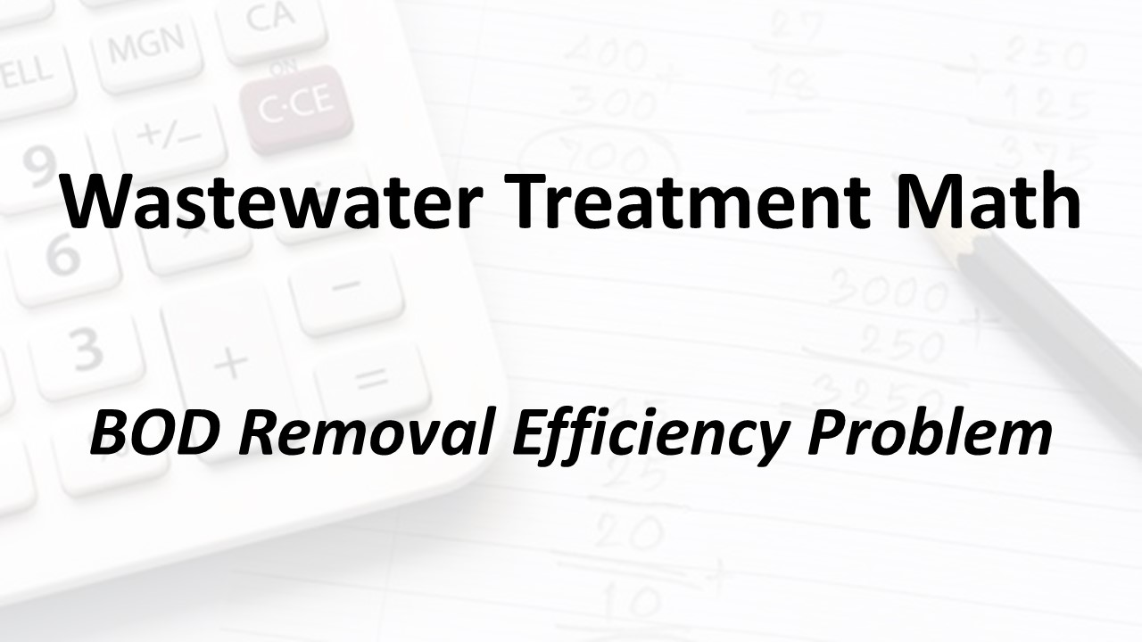 BOD Removal Efficiency Problem - Wastewater Math | American Water