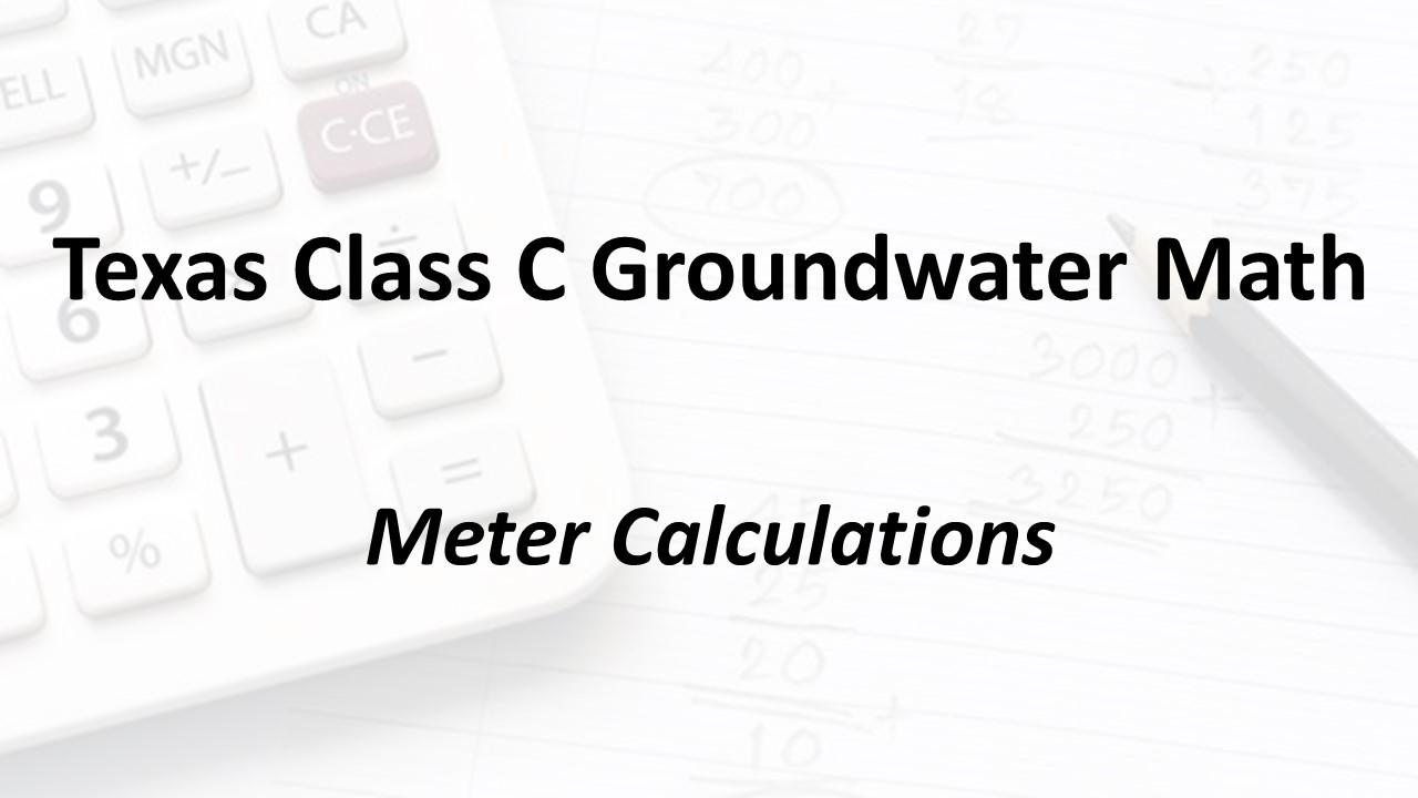 Meter Calculations | Texas Class C Groundwater Math