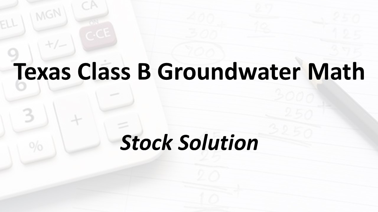 Stock Solution | Texas Class B Groundwater Math