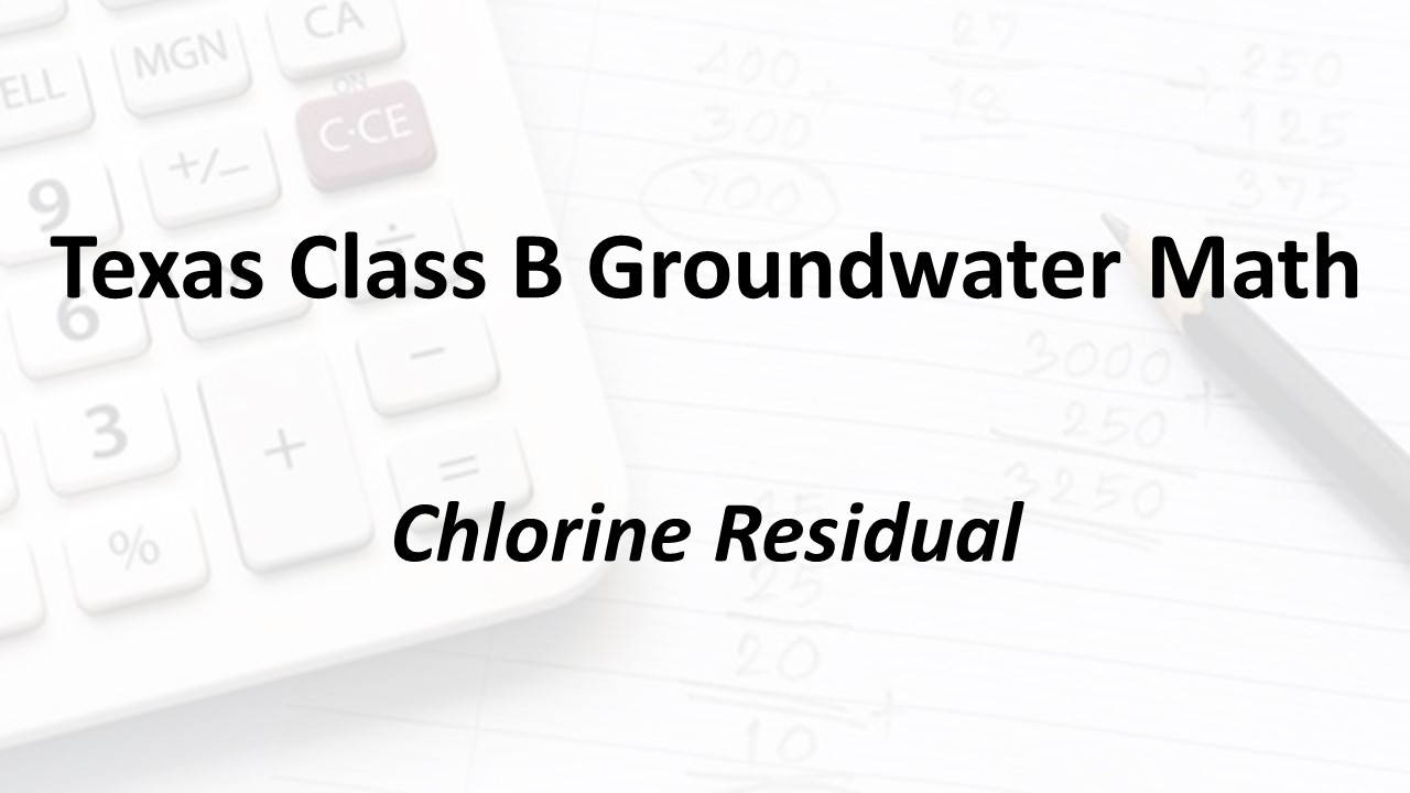 Chlorine Residual | Texas Class B Groundwater Math
