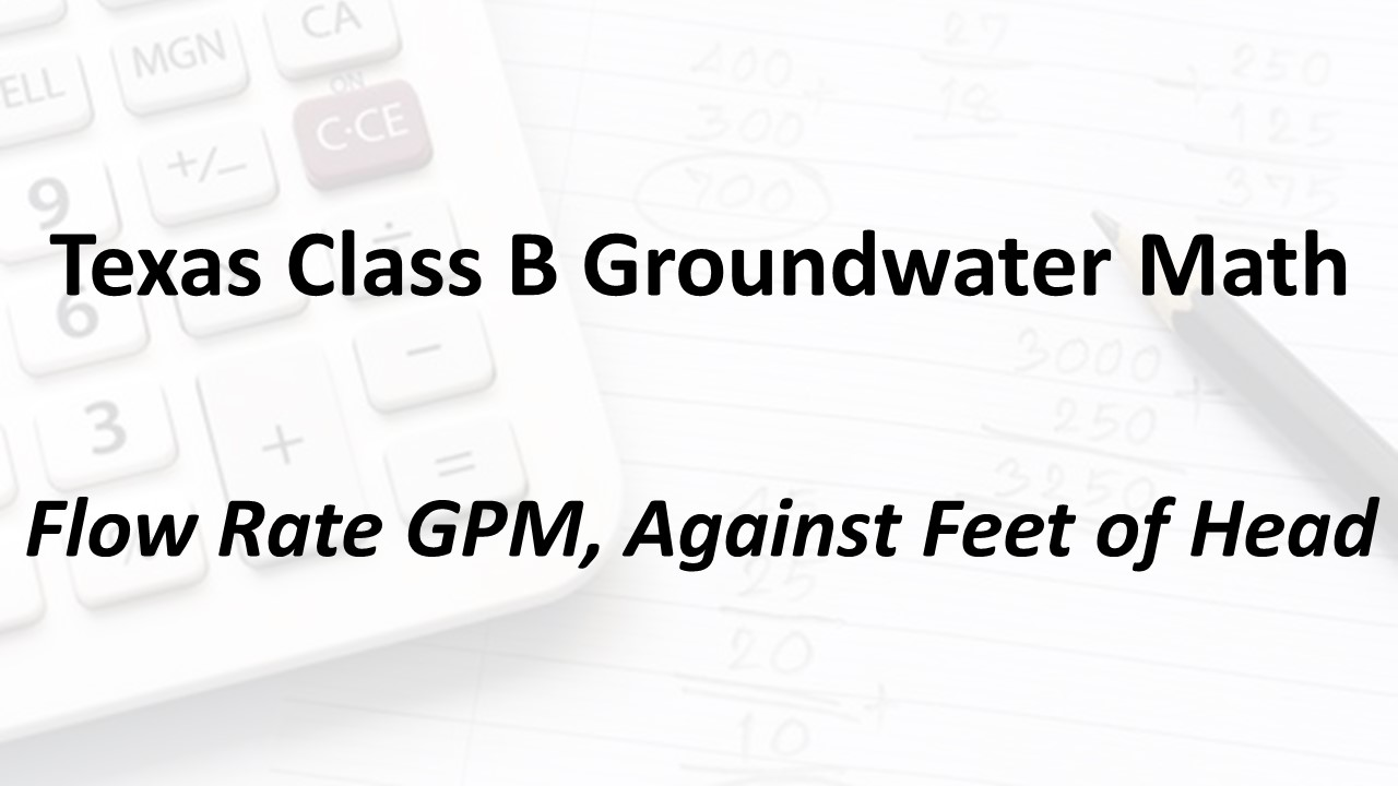 Flow Rate GPM, Against Feet of Head | Texas Class B Groundwater Math